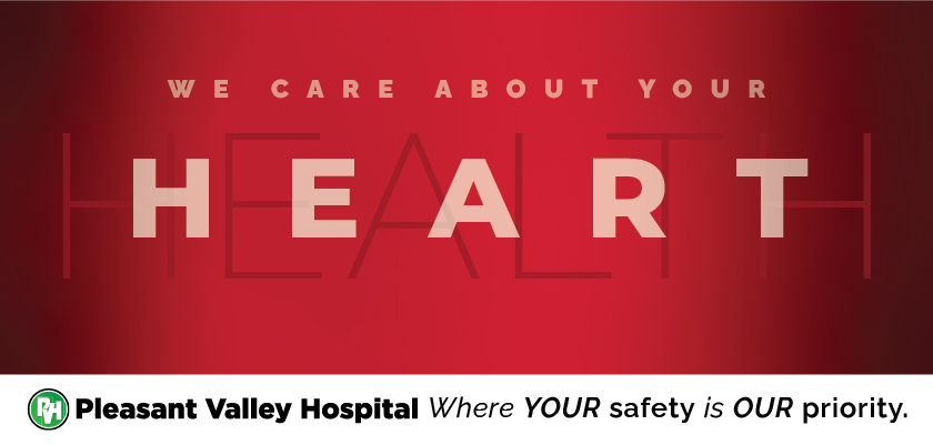 We care about your heart health. Pleasant Valley Hospital. Where your safety is our priority.