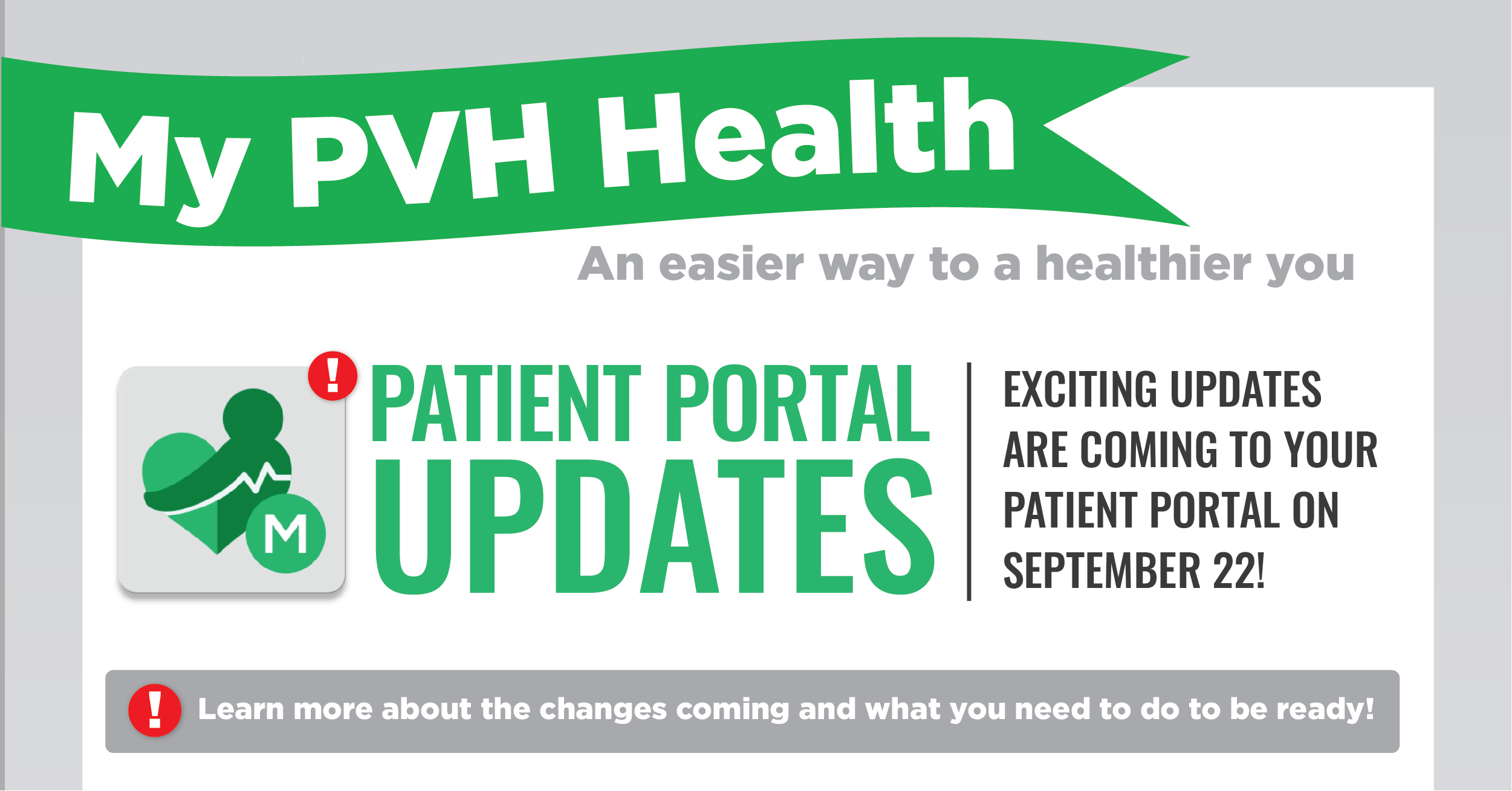My PVH Health - An easier way to a healthier you - patient portal updates - exciting updates are coming to your patient portal on September 22! Learn more about the changes coming and what you need to do to be ready!