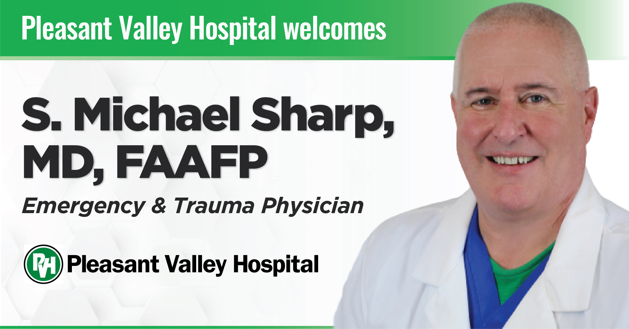 Pleasant Valley Hospital welcomes S. Michael Sharp, MD, FAAFP Emergency & Trauma Physician Pleasant Valley Hospital