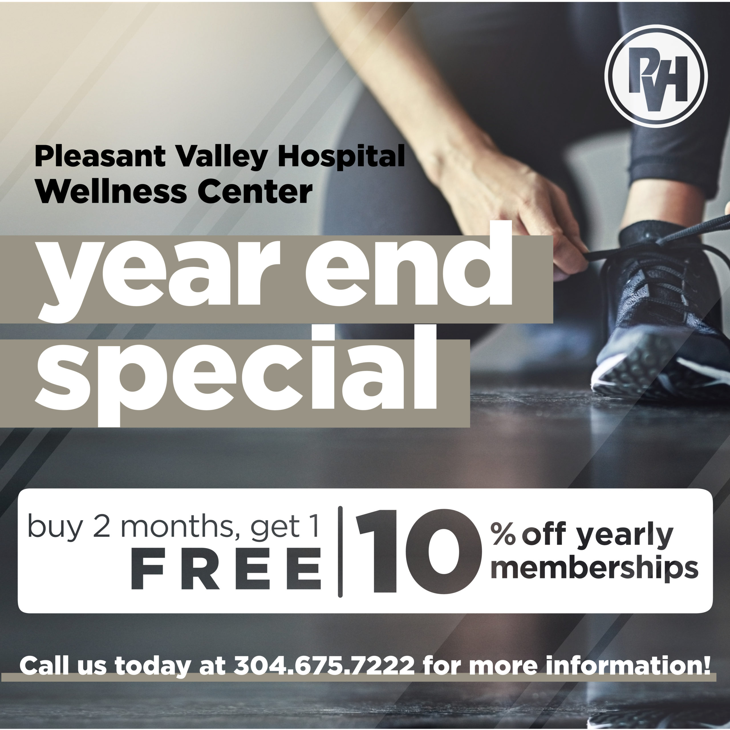 Pleasant Valley Hospital Wellness Center year end special buy 2 months, get 1 free | 10% off yearly memberships | call us today at 304.675.7222 for more information
