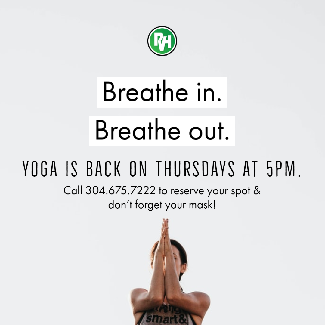 Breathe in. Breathe out. Yoga is back on Thursdays at 5pm. Call 304.675.7222 to reserve your spot & don't forget your mask!