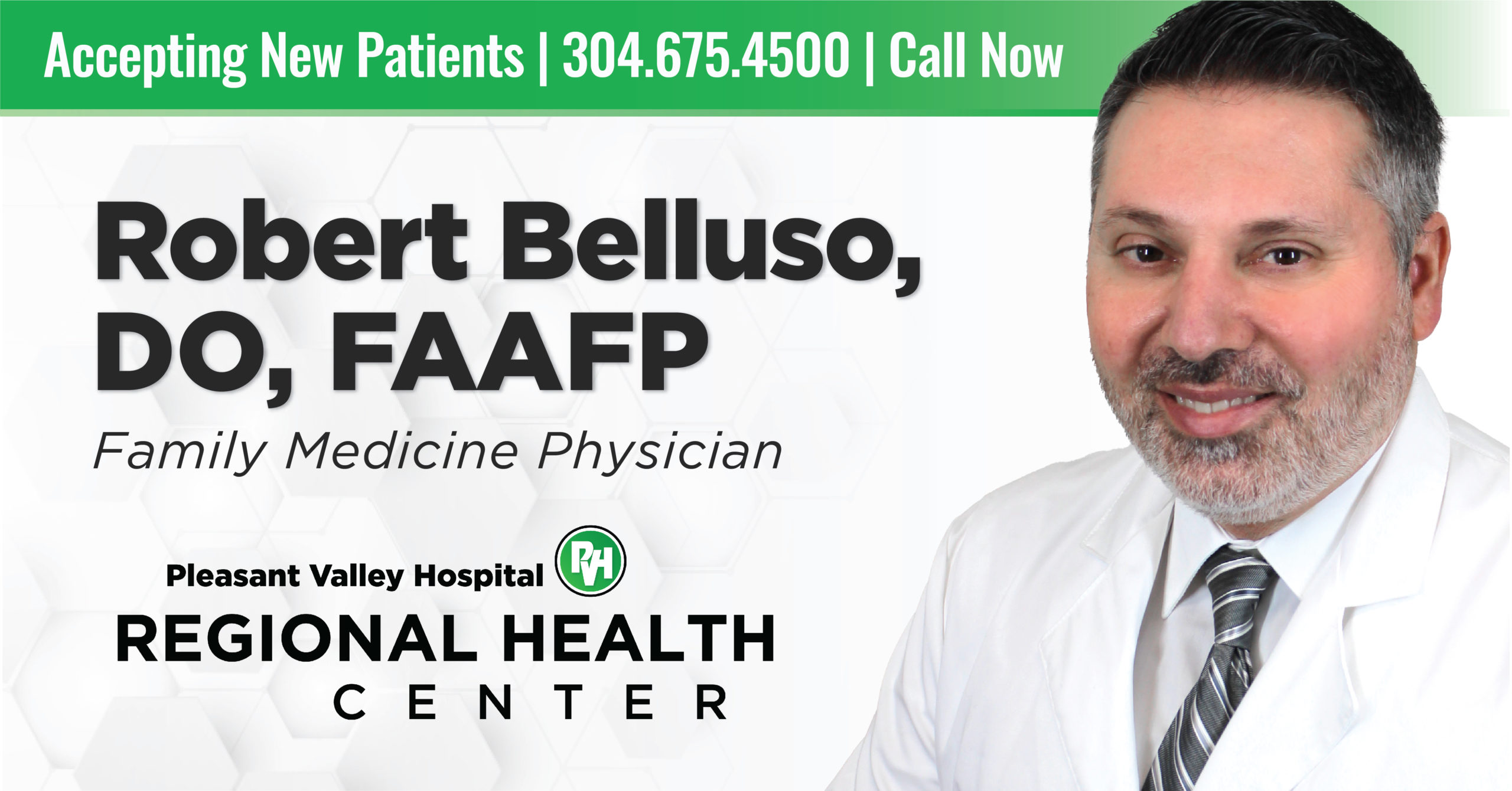 Accepting New Patients | 304.675.4500 | Call Now | Robert Belluso, DO, FAAFP, Family Medicine Physician | Pleasant Valley Hospital Regional Health Center