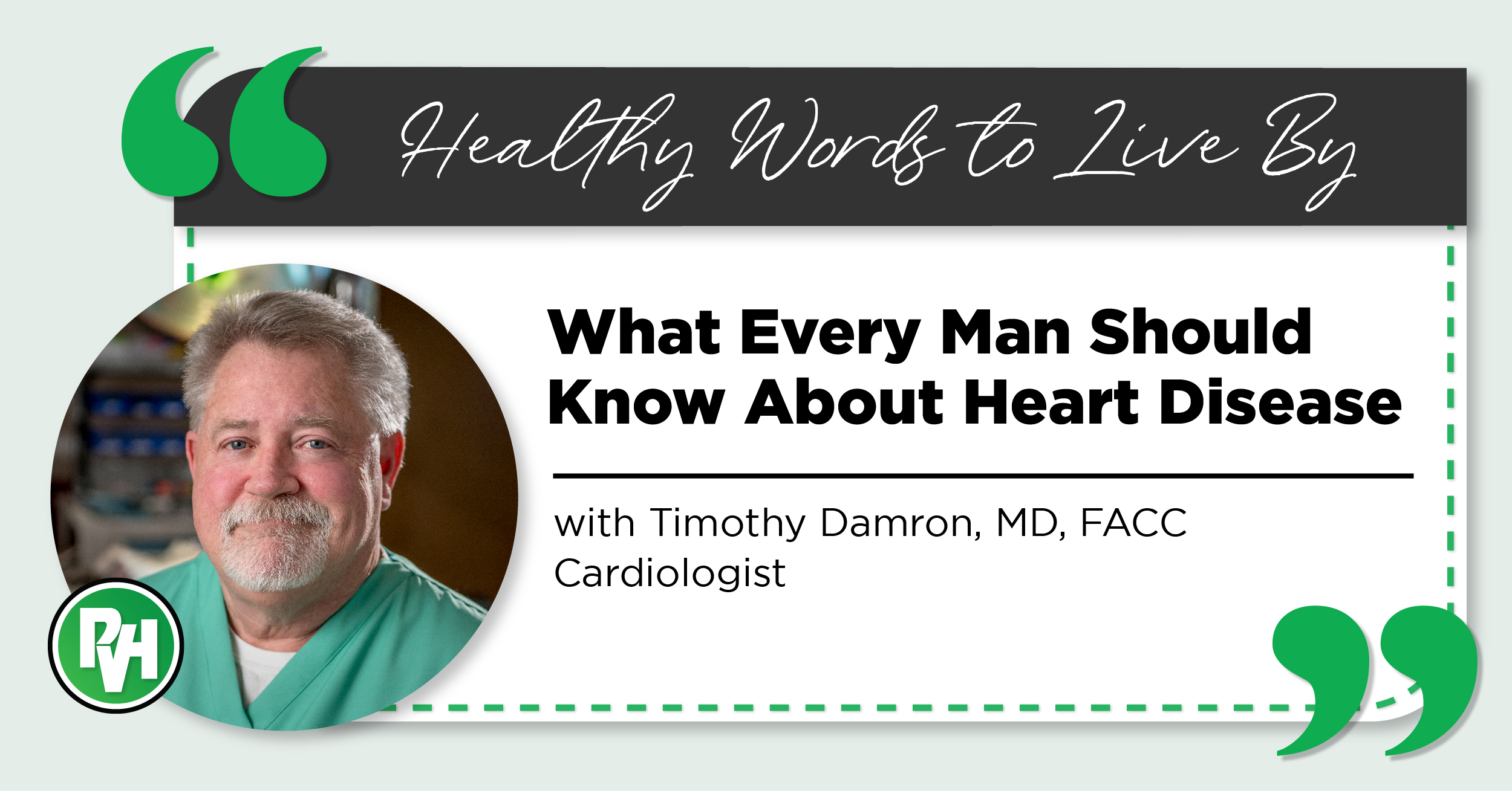 Healthy Words to Live By | What Every Man Should Know About Heart Disease with Timothy Damron, MD, FACC Cardiologist