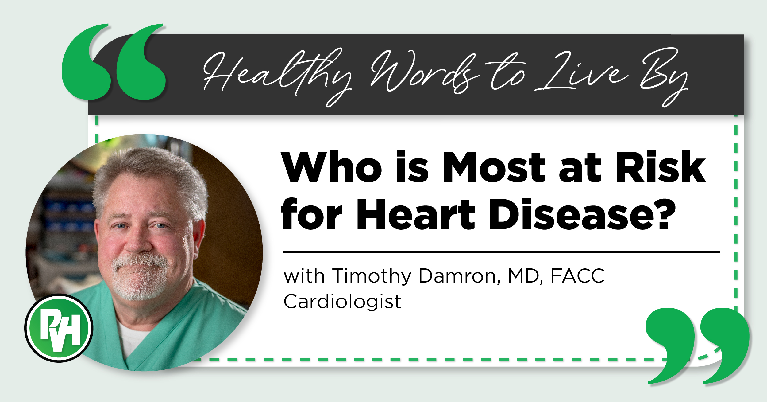 Healthy Words to Live By | Who is Most at Risk for Heart Disease with Timothy Damron, MD, FACC Cardiologist