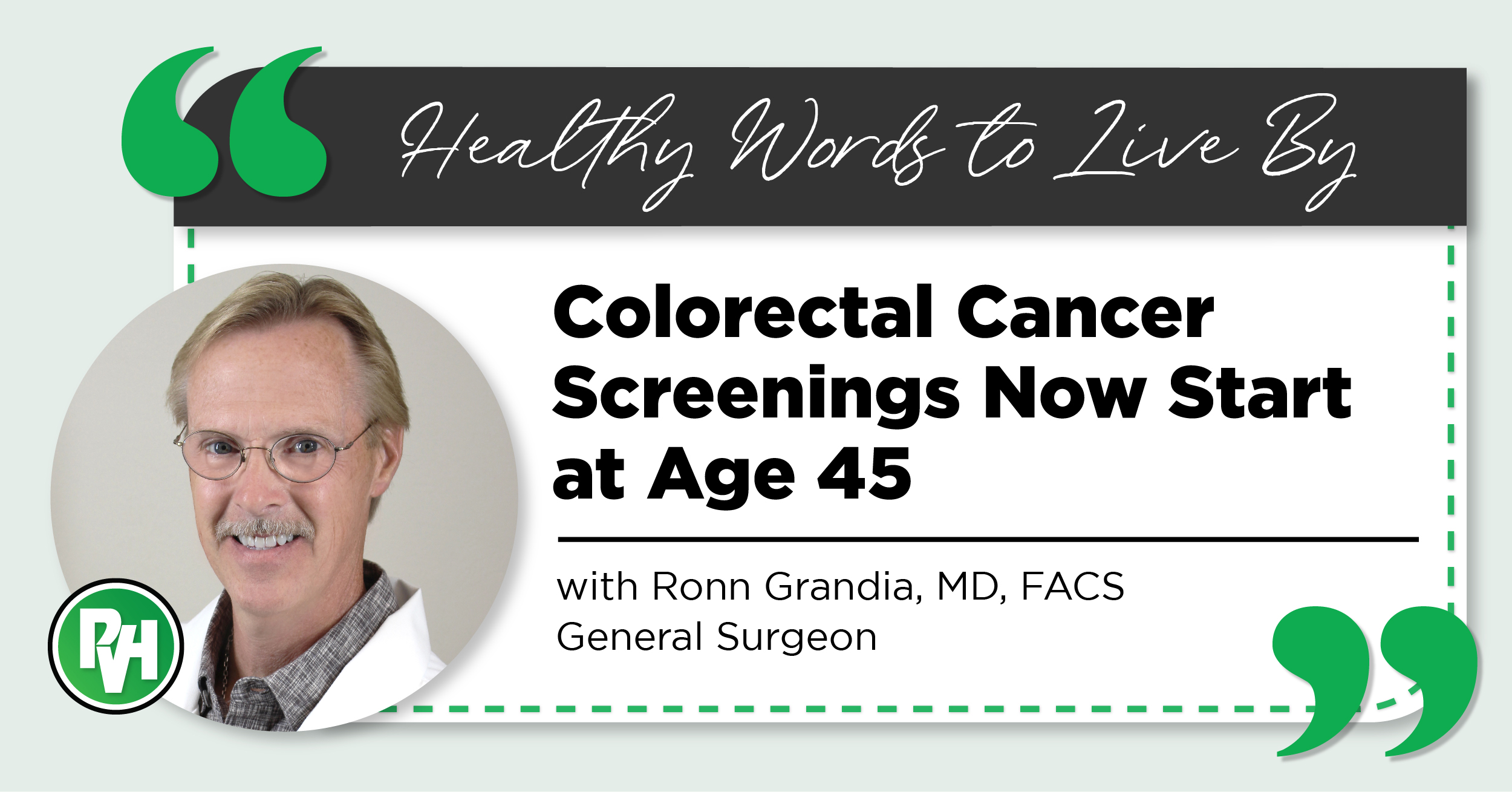 Healthy Words to Live By | Colorectal Cancer Screenings Now Start at Age 45 | with Ronn Grandia, MD, FACS