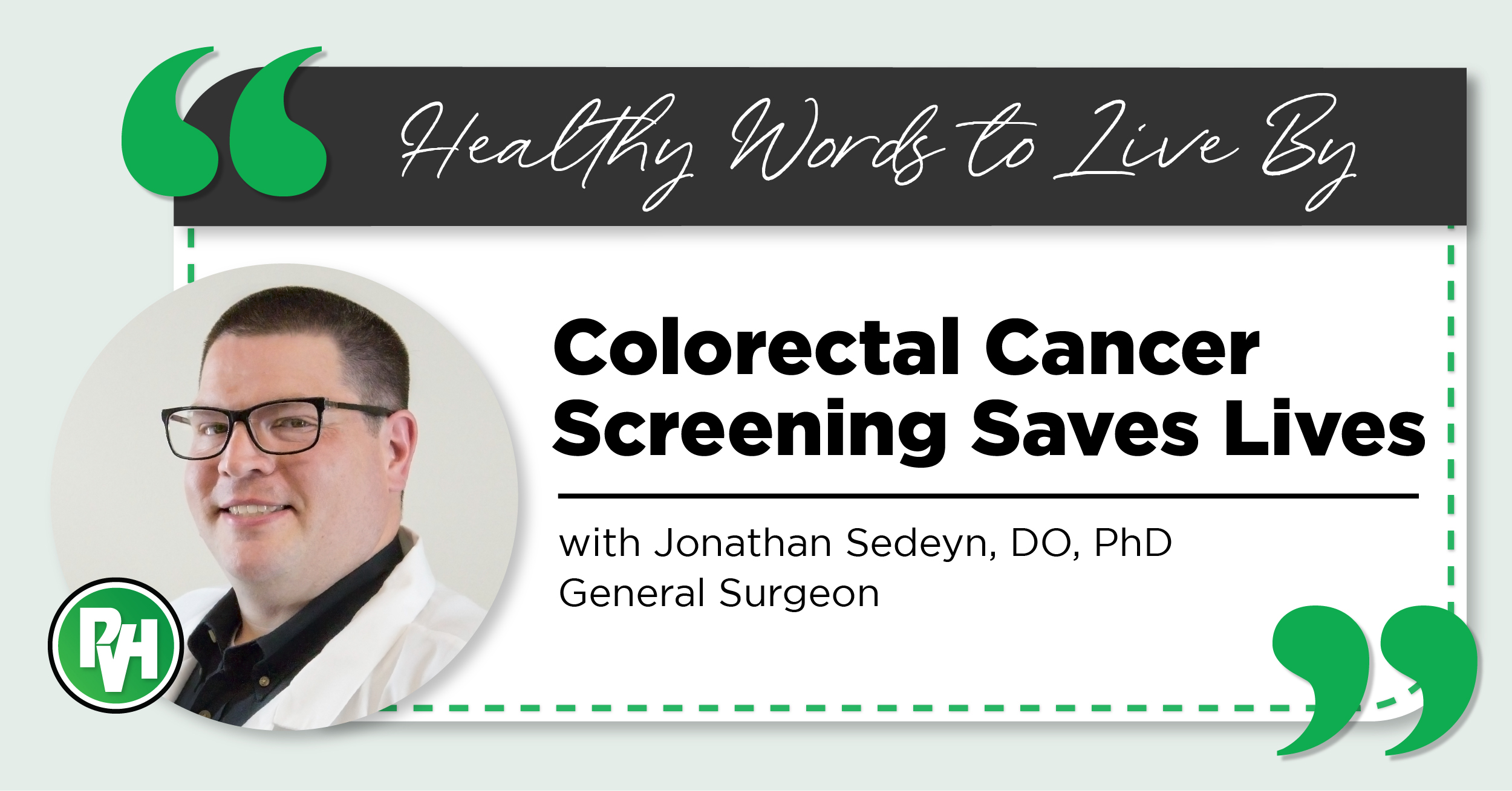 Healthy Words to Live By | Colorectal Cancer Screening Saves Lives with Jonathan Sedeyn, DO, PhD General Surgeon